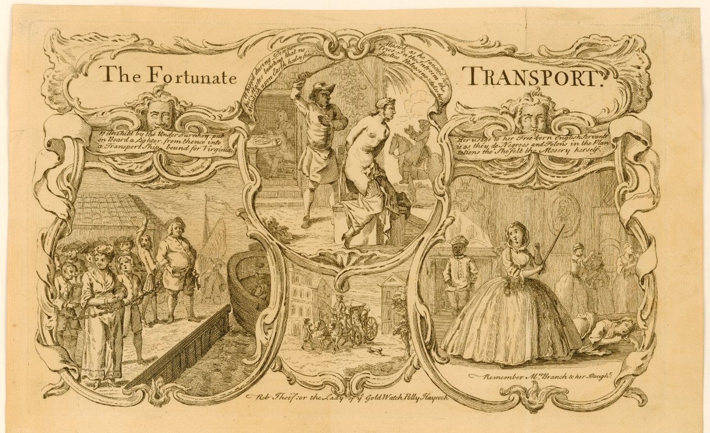 """""""The Fortunate Transport """"(c.1770), based on The Fortunate Transport; or, The Secret History of the Life and Adventures of Polly Haycock (London: T. Taylor, 1750). The three vignettes are labelled: """"[1] With Child by the Under Turnkey, put on Board a Lighter, from thence to a transport ship to Virginia. [2] Whipp'd during Dinner her Master boasting that no Monarch upon Earth had so fine Musick as he fancied her Cries. [3] Her usage to her Free-born English servants is as they do Negroes and Felons in the Plantations tho' She felt the Mesery herself."""" Source: http://jcb.lunaimaging.com/luna/servlet/detail/JCBMAPS~2~2~277~100287:The-Fortunate-TRANSPORT-"""