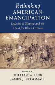 Book Review: Rethinking American Emancipation: Legacies of Slavery and the Quest for Black Freedom edited by William A. Link and James J. Broomall