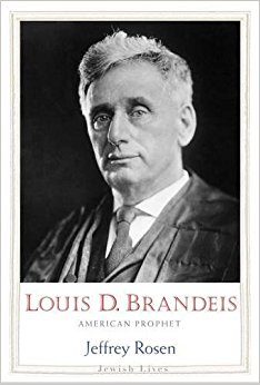 Book Review: Louis D. Brandeis: American Prophet by Jeffrey Rosen