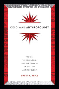 Book Review: Cold War Anthropology: The CIA, the Pentagon, and the Growth of Dual Use Anthropology by David H. Price