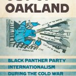 Book review: Out of Oakland, Black Panther Party Internationalism during the Cold War by Sean L. Malloy